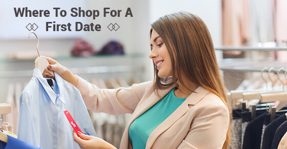 Where To Shop For A First Date