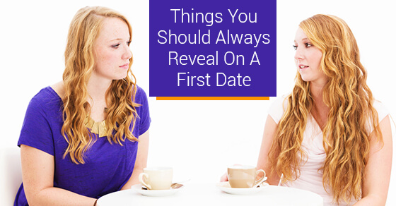 Things You Should Always Reveal On A First Date