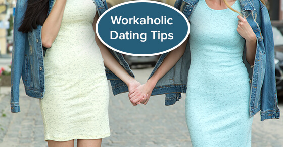 Workaholic Dating Tips