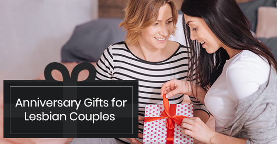 Anniversary Gifts for Lesbian Couples