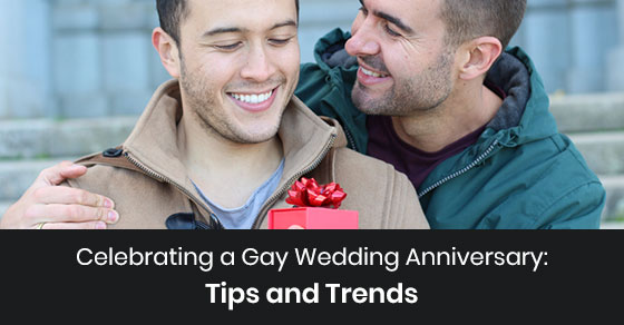 Celebrating a Gay Wedding Anniversary: Tips and Trends