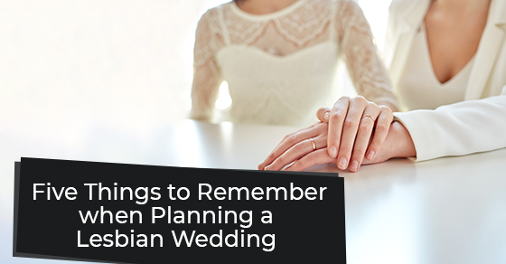 Five Things to Remember when Planning a Lesbian Wedding